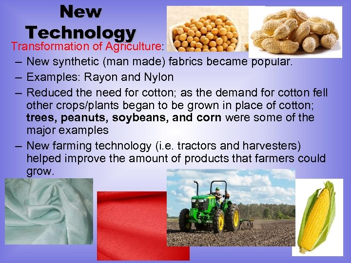 New Technology Transformation of Agriculture: – New synthetic (man made) fabrics became popular. –