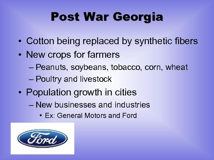 Post War Georgia • Cotton being replaced by synthetic fibers • New crops for