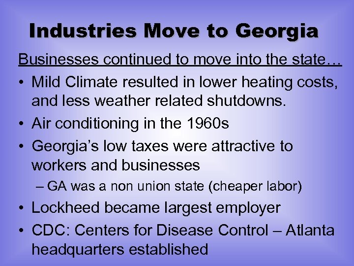 Industries Move to Georgia Businesses continued to move into the state… • Mild Climate