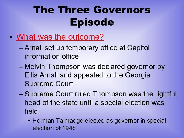 The Three Governors Episode • What was the outcome? – Arnall set up temporary