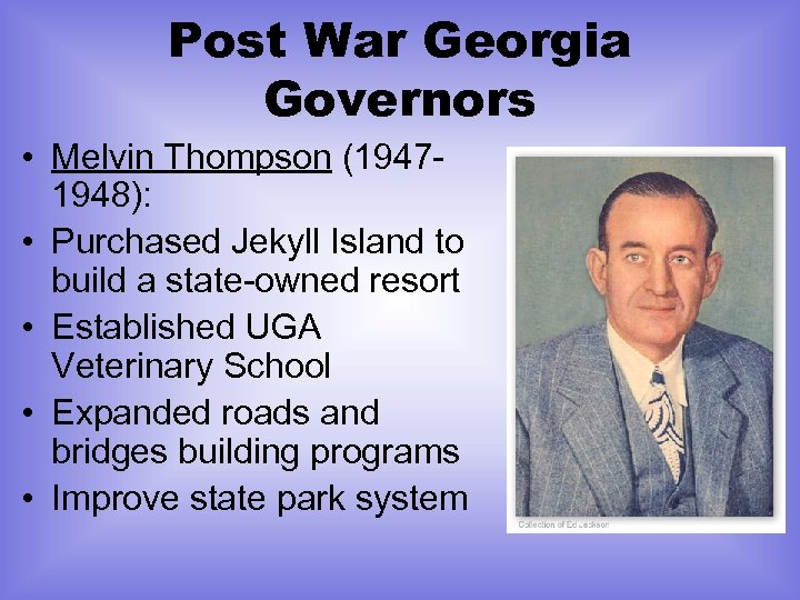 Post War Georgia Governors • Melvin Thompson (19471948): • Purchased Jekyll Island to build