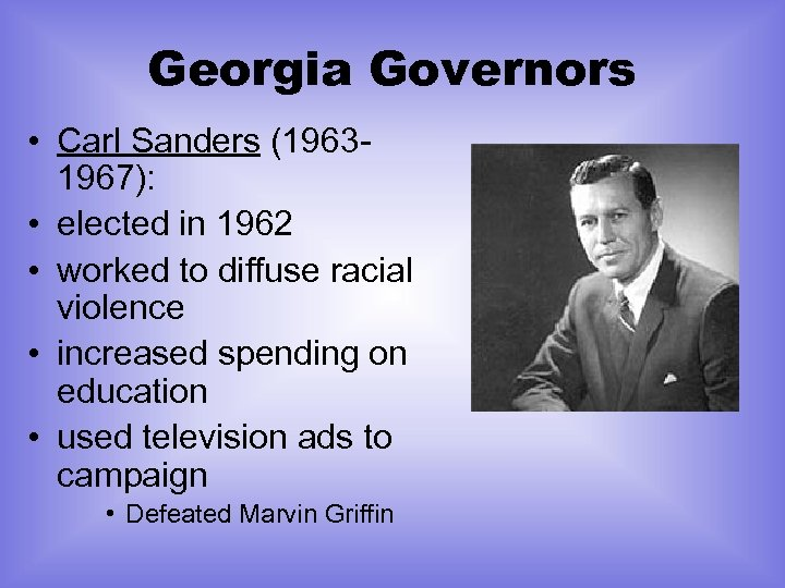 Georgia Governors • Carl Sanders (19631967): • elected in 1962 • worked to diffuse