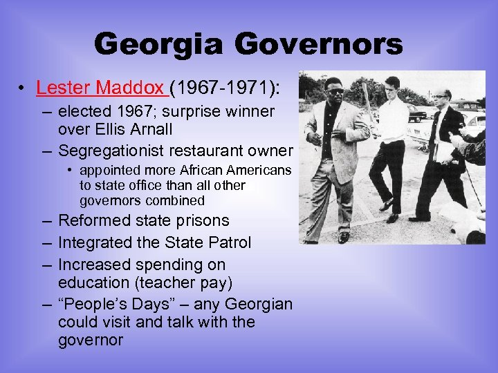 Georgia Governors • Lester Maddox (1967 -1971): – elected 1967; surprise winner over Ellis