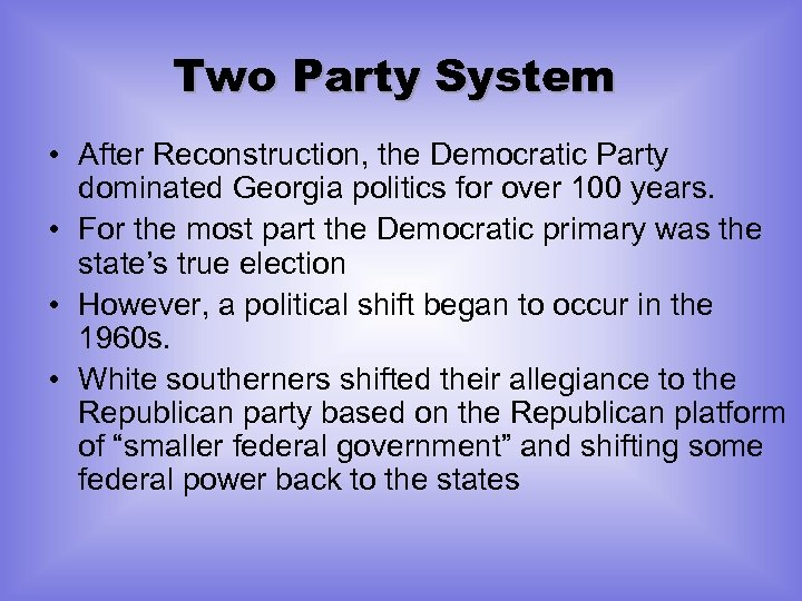 Two Party System • After Reconstruction, the Democratic Party dominated Georgia politics for over