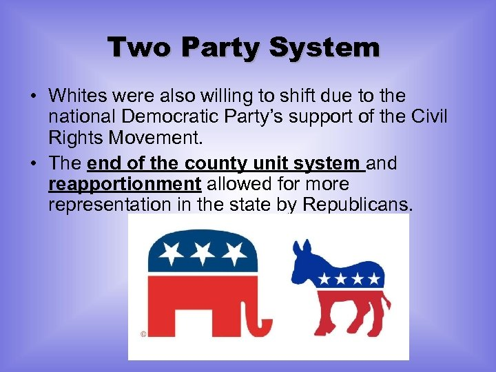 Two Party System • Whites were also willing to shift due to the national