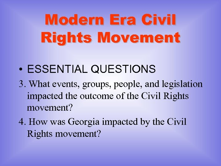 Modern Era Civil Rights Movement • ESSENTIAL QUESTIONS 3. What events, groups, people, and