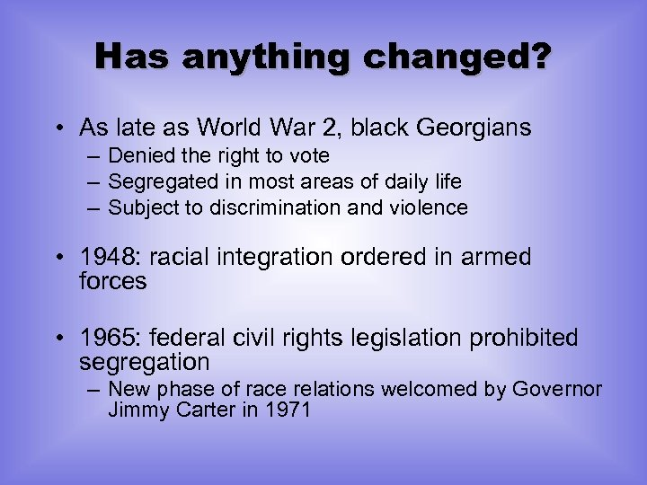 Has anything changed? • As late as World War 2, black Georgians – Denied