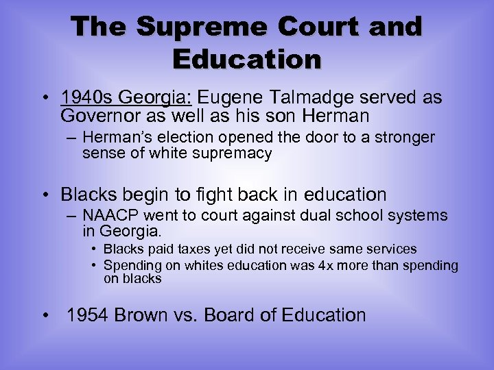 The Supreme Court and Education • 1940 s Georgia: Eugene Talmadge served as Governor