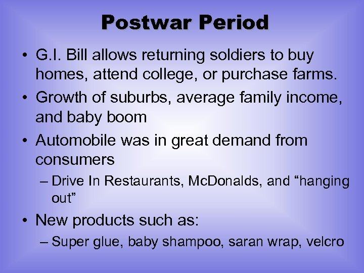 Postwar Period • G. I. Bill allows returning soldiers to buy homes, attend college,