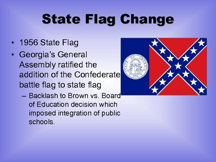 State Flag Change • 1956 State Flag • Georgia's General Assembly ratified the addition