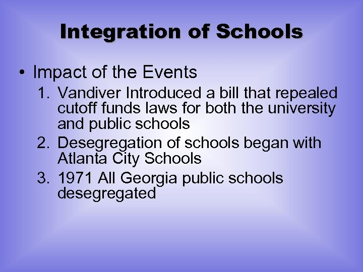 Integration of Schools • Impact of the Events 1. Vandiver Introduced a bill that