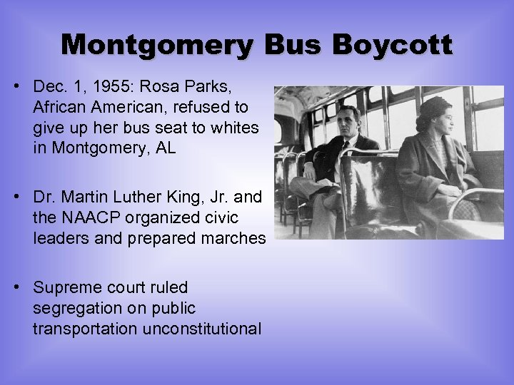 Montgomery Bus Boycott • Dec. 1, 1955: Rosa Parks, African American, refused to give