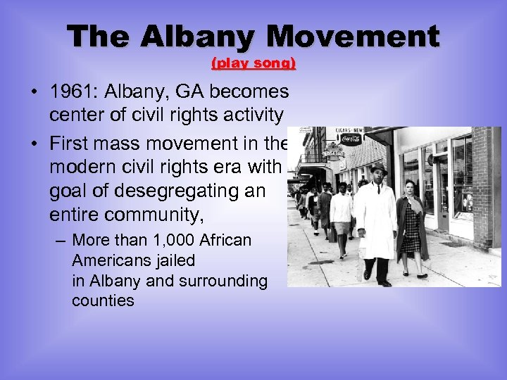 The Albany Movement (play song) • 1961: Albany, GA becomes center of civil rights