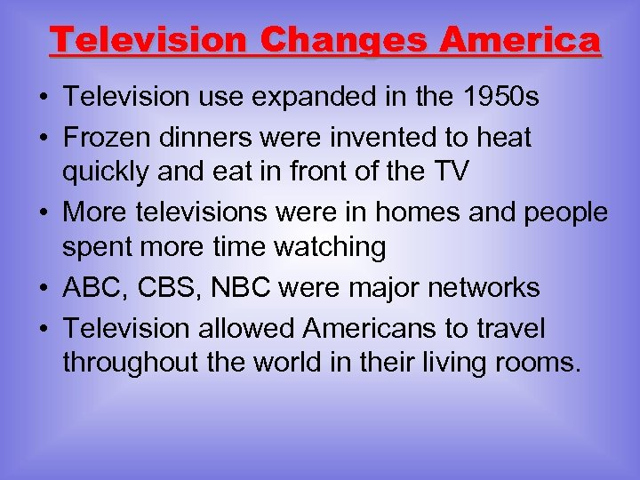 Television Changes America • Television use expanded in the 1950 s • Frozen dinners