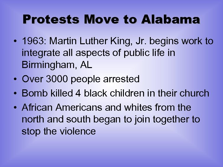 Protests Move to Alabama • 1963: Martin Luther King, Jr. begins work to integrate