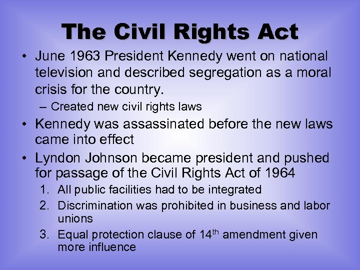 The Civil Rights Act • June 1963 President Kennedy went on national television and