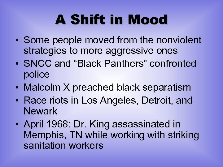 A Shift in Mood • Some people moved from the nonviolent strategies to more