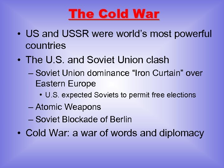 The Cold War • US and USSR were world's most powerful countries • The
