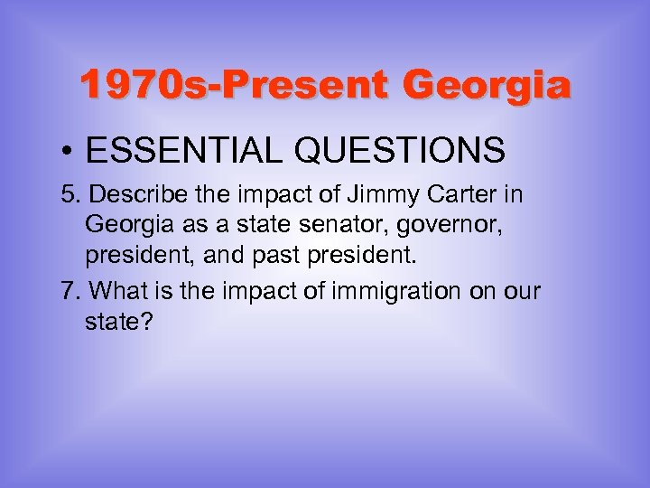 1970 s-Present Georgia • ESSENTIAL QUESTIONS 5. Describe the impact of Jimmy Carter in