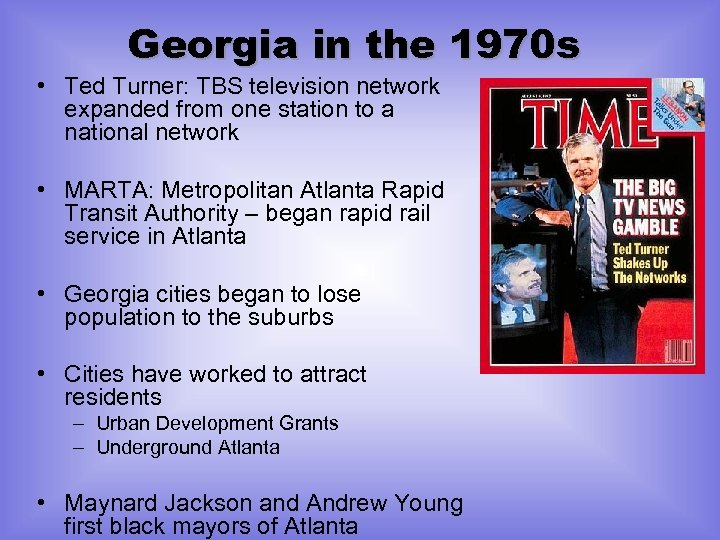 Georgia in the 1970 s • Ted Turner: TBS television network expanded from one