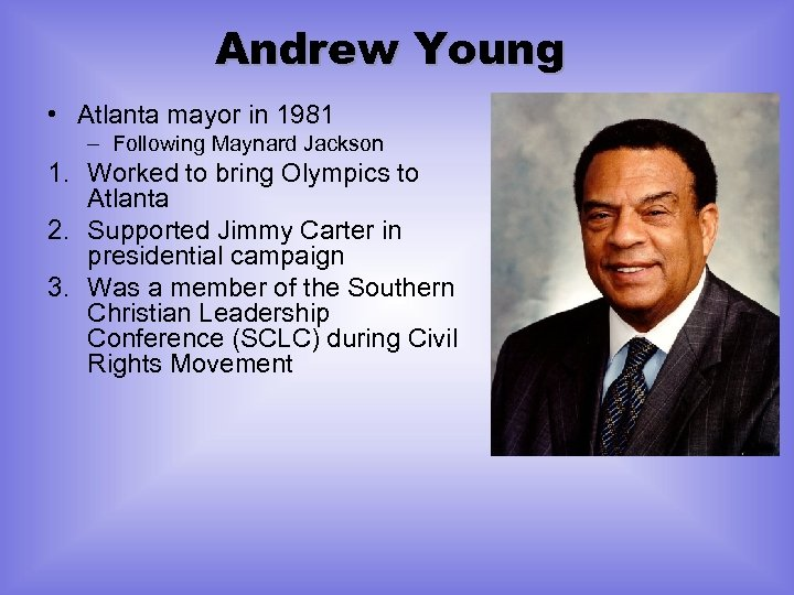 Andrew Young • Atlanta mayor in 1981 – Following Maynard Jackson 1. Worked to