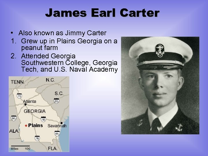 James Earl Carter • Also known as Jimmy Carter 1. Grew up in Plains