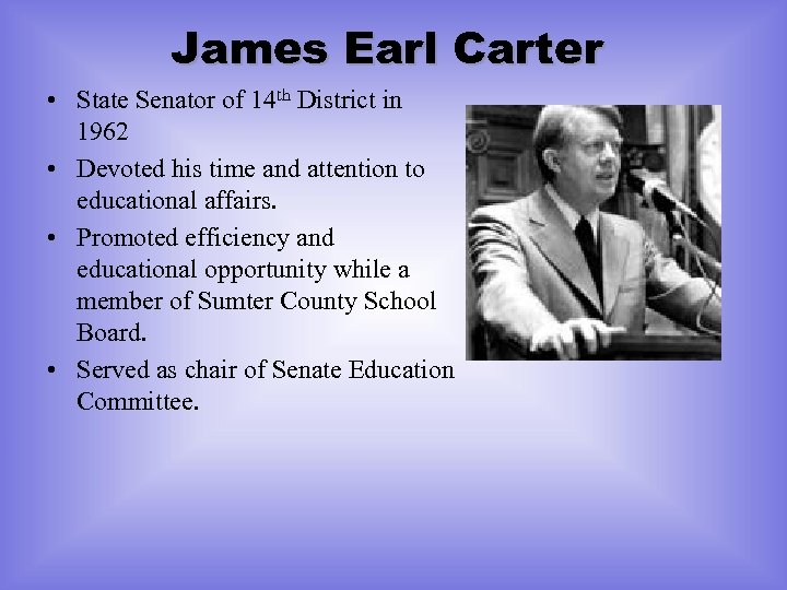 James Earl Carter • State Senator of 14 th District in 1962 • Devoted