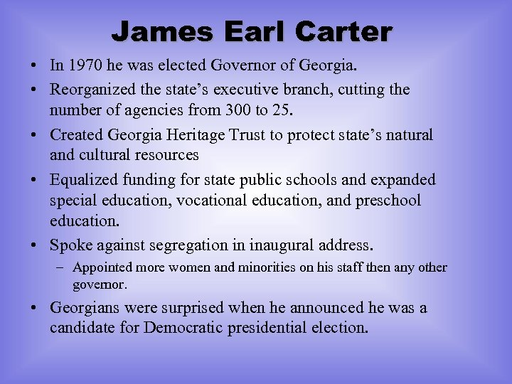 James Earl Carter • In 1970 he was elected Governor of Georgia. • Reorganized