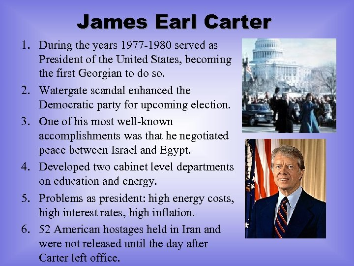 James Earl Carter 1. During the years 1977 -1980 served as President of the