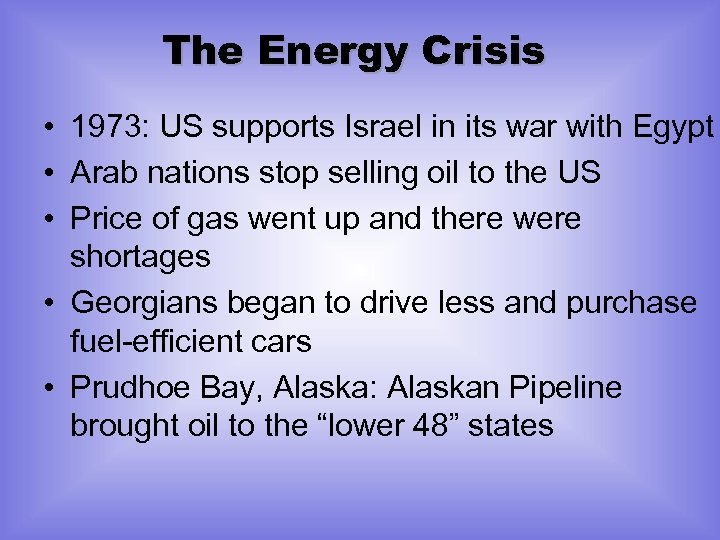 The Energy Crisis • 1973: US supports Israel in its war with Egypt •