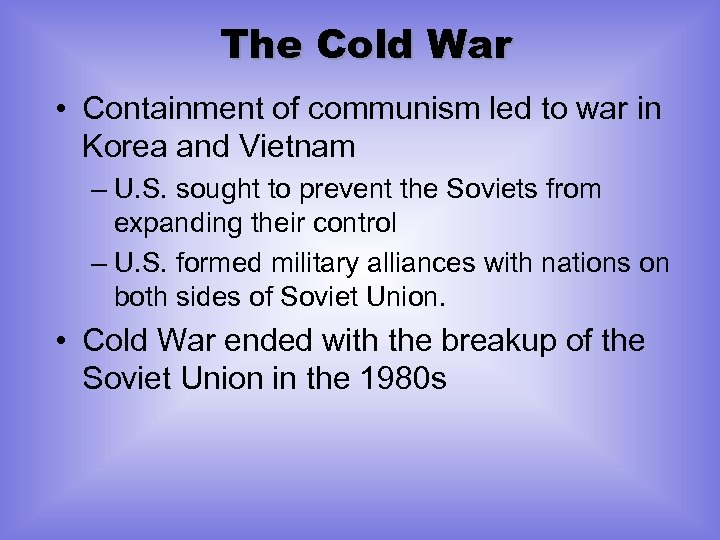 The Cold War • Containment of communism led to war in Korea and Vietnam