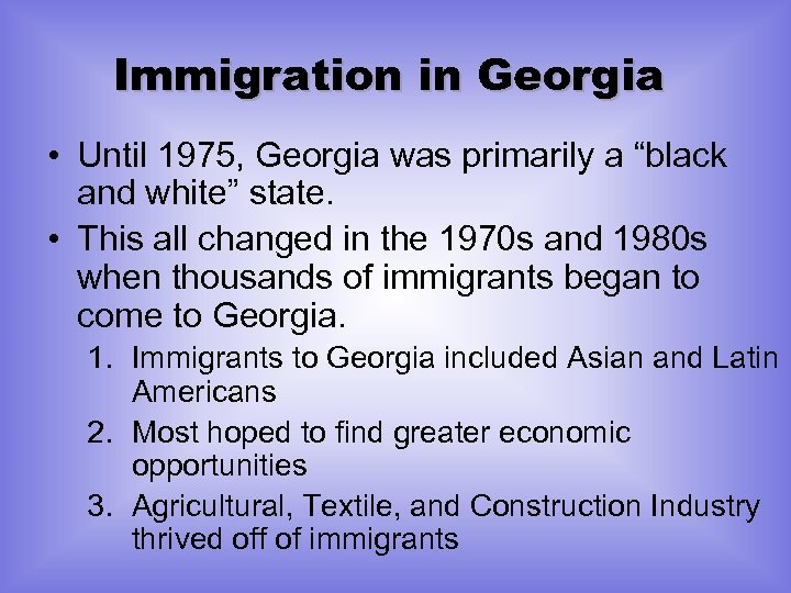 "Immigration in Georgia • Until 1975, Georgia was primarily a ""black and white"" state."
