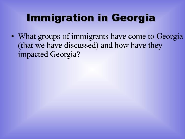 Immigration in Georgia • What groups of immigrants have come to Georgia (that we