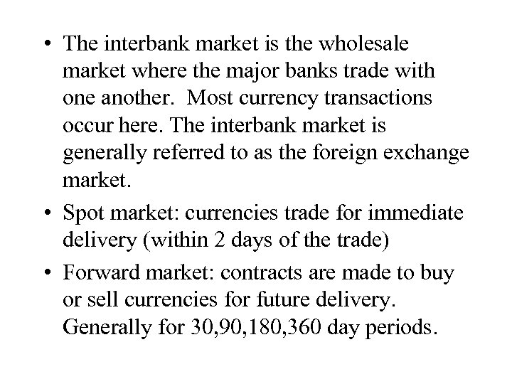 • The interbank market is the wholesale market where the major banks trade
