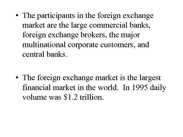 • The participants in the foreign exchange market are the large commercial banks,