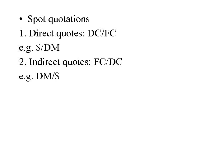 • Spot quotations 1. Direct quotes: DC/FC e. g. $/DM 2. Indirect quotes:
