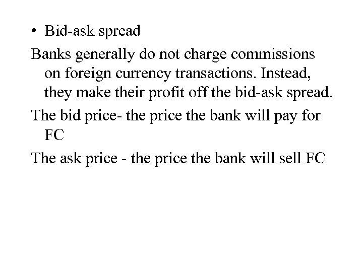 • Bid-ask spread Banks generally do not charge commissions on foreign currency transactions.