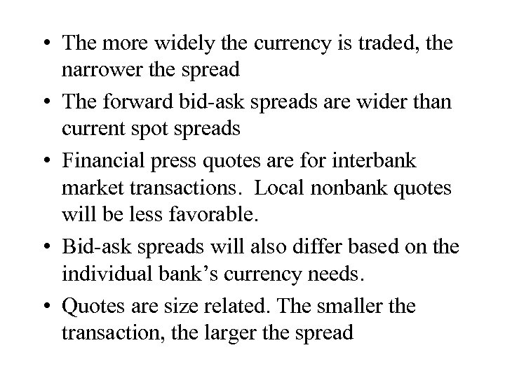 • The more widely the currency is traded, the narrower the spread •