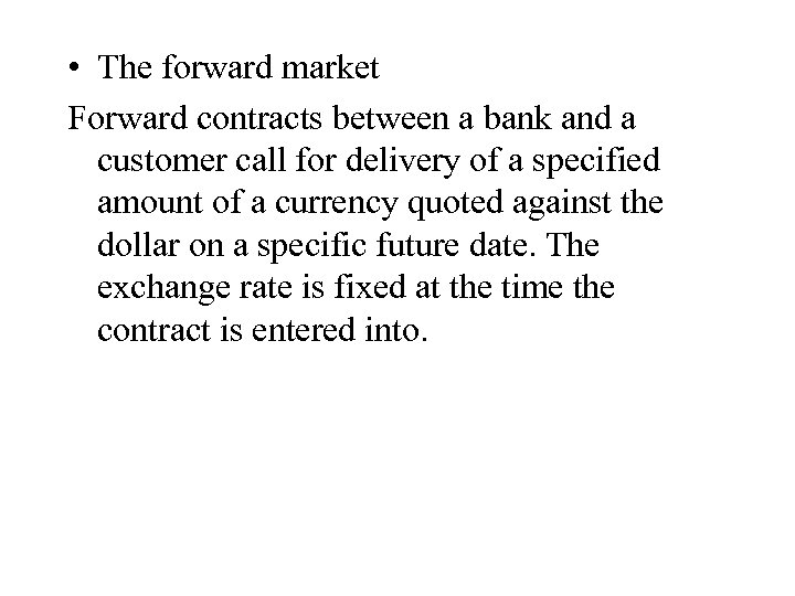 • The forward market Forward contracts between a bank and a customer call