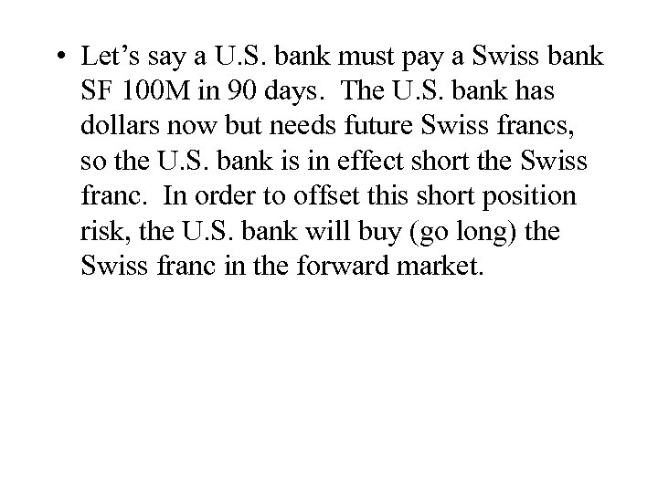 • Let's say a U. S. bank must pay a Swiss bank SF
