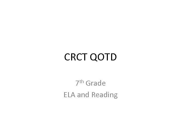 CRCT QOTD 7 th Grade ELA and Reading