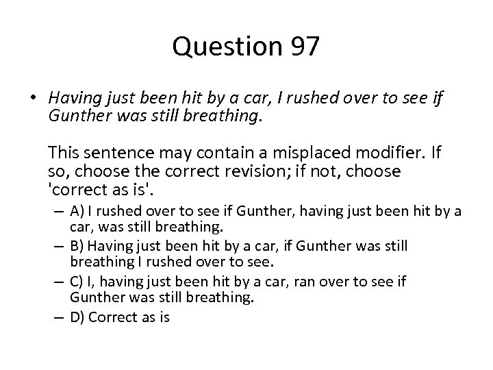 Question 97 • Having just been hit by a car, I rushed over to