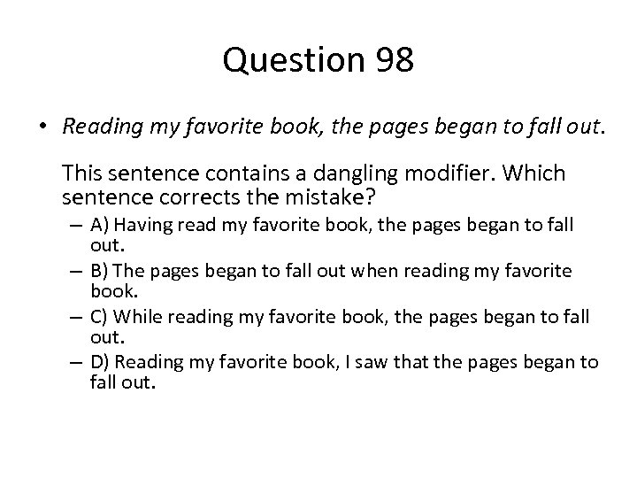 Question 98 • Reading my favorite book, the pages began to fall out. This