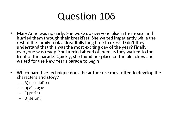 Question 106 • Mary Anne was up early. She woke up everyone else in