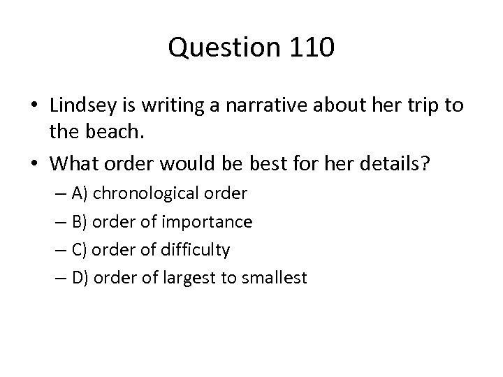 Question 110 • Lindsey is writing a narrative about her trip to the beach.