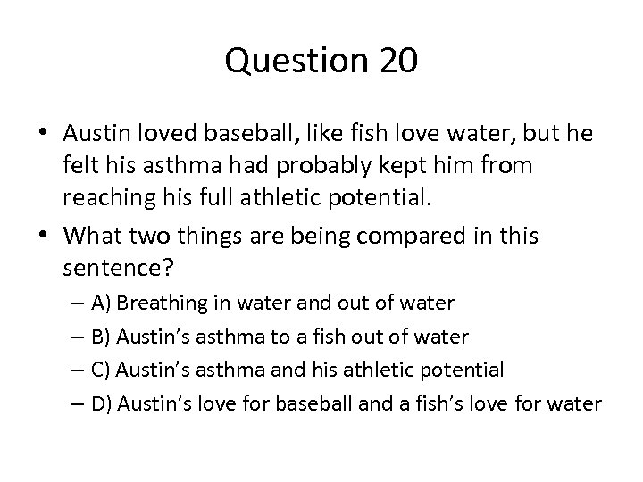 Question 20 • Austin loved baseball, like fish love water, but he felt his