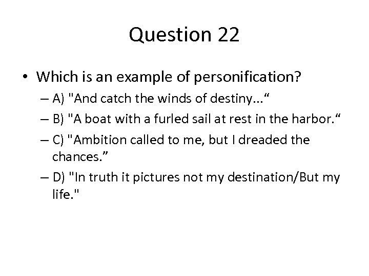 Question 22 • Which is an example of personification? – A)