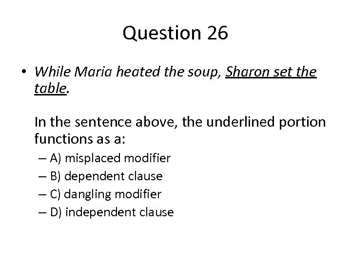 Question 26 • While Maria heated the soup, Sharon set the table. In the