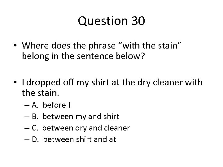 """Question 30 • Where does the phrase """"with the stain"""" belong in the sentence"""