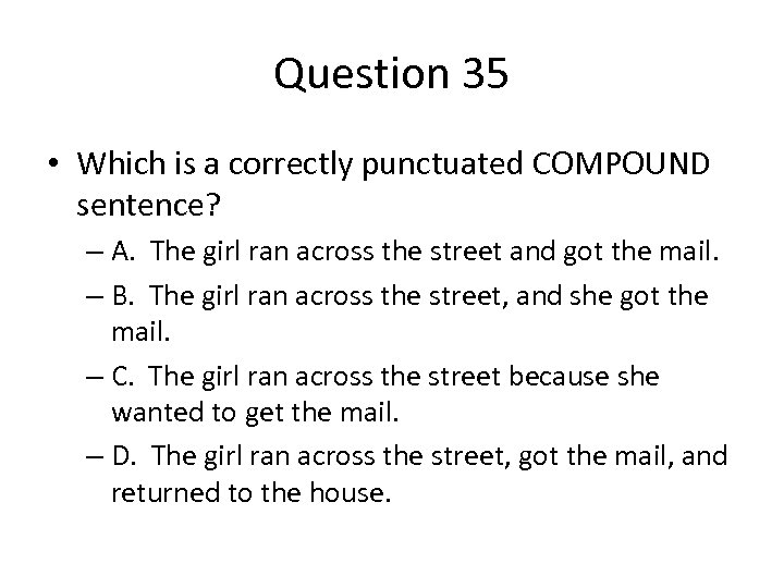 Question 35 • Which is a correctly punctuated COMPOUND sentence? – A. The girl